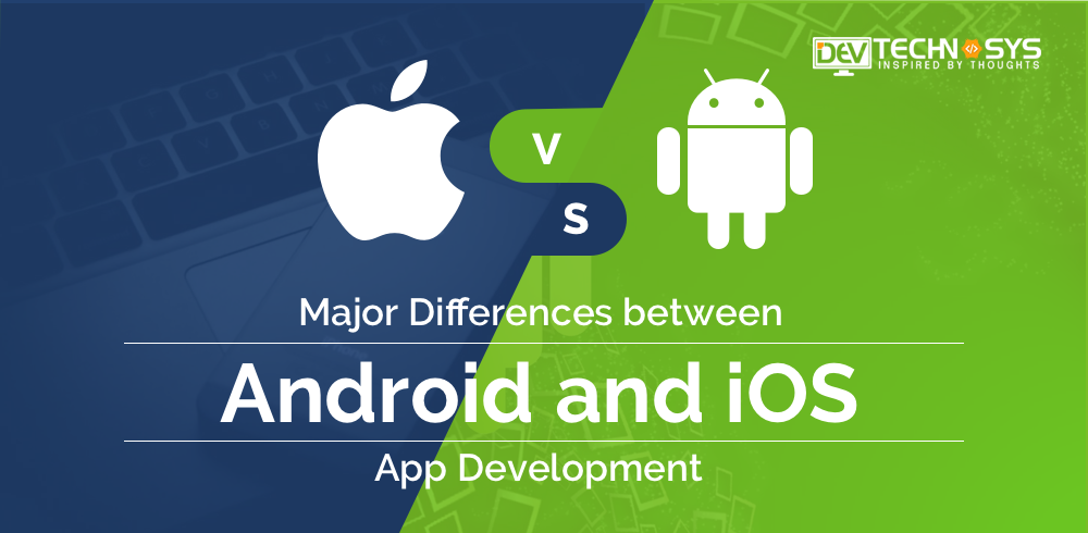 Major differences between Android and IOS app Development