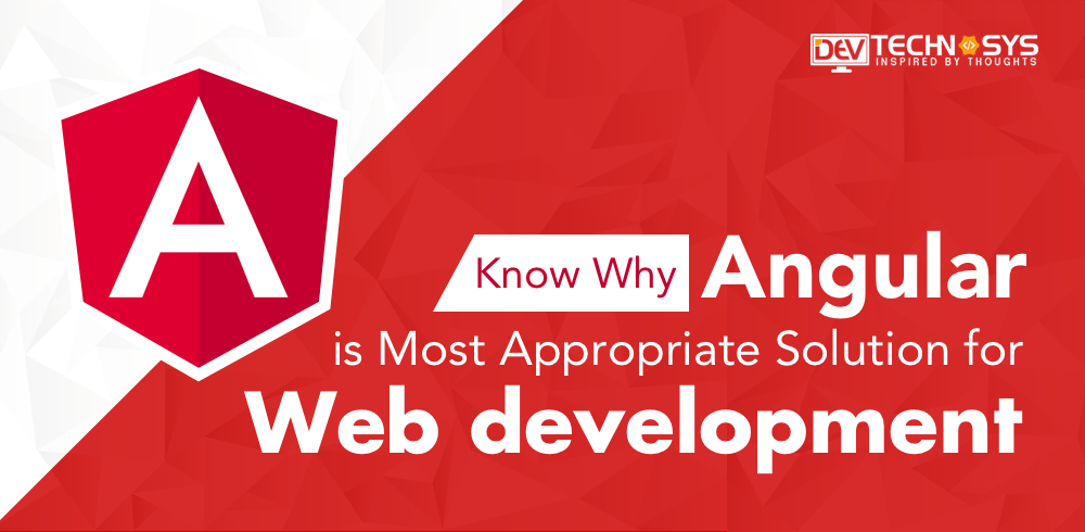Know why Angular is the most appropriate solution for Web Development