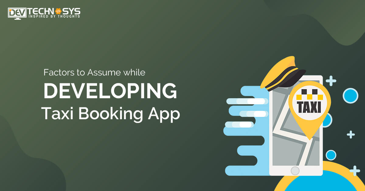 Factors to assume while developing a Taxi Booking App