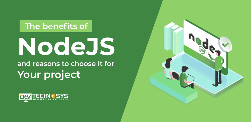 The benefits of NodeJS and reasons to choose it for your project