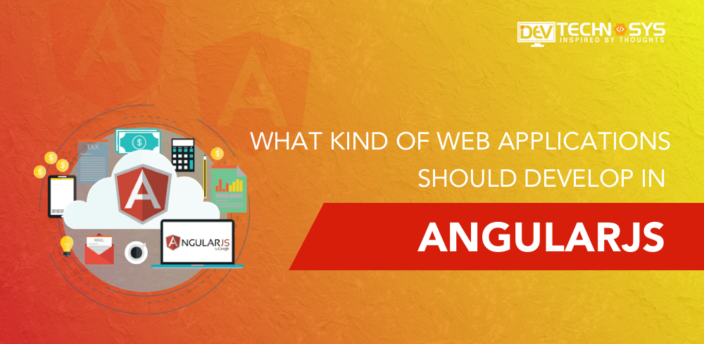 What kind of Web Applications should develop in AngularJS?