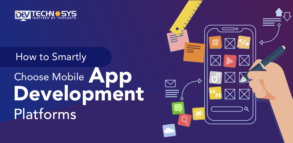 How to smartly choose Mobile App Development Platforms