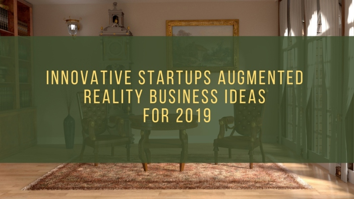 6 most trending Augmented Reality Startup Ideas for business 2019