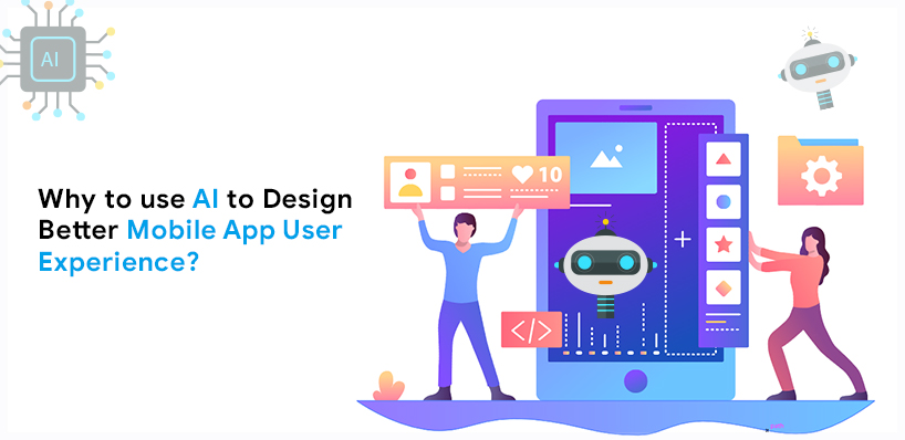 Why use AI for designing better Mobile App User Experience?