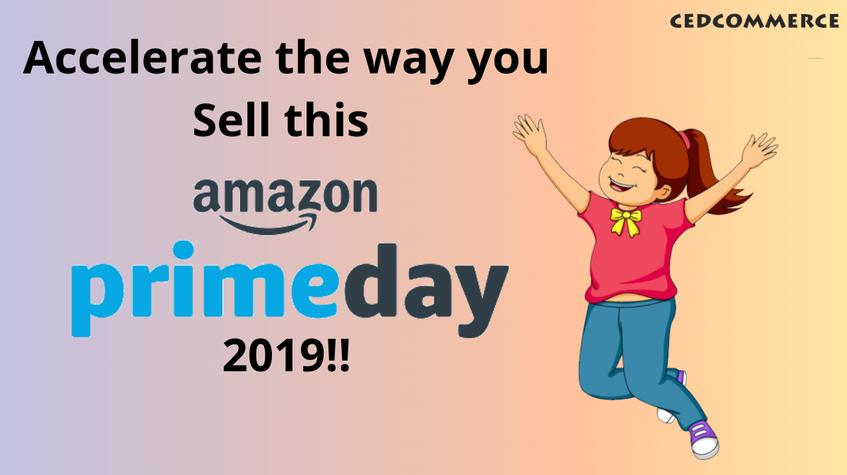Accelerate the way you Sell this Amazon Prime Day 2019!