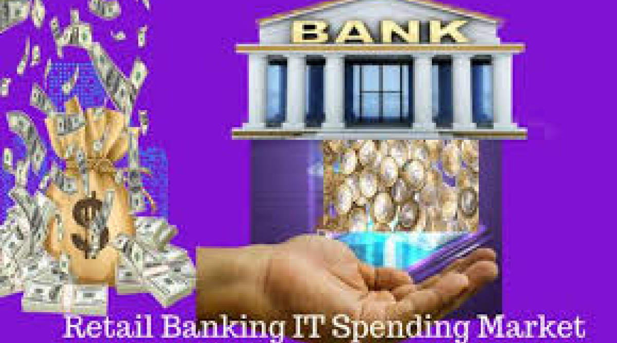 Retail Banking IT Spending Market 2019: Comprehensive study by key players  - WhaTech