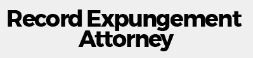 Record Expungement Attorney - Record Clearing